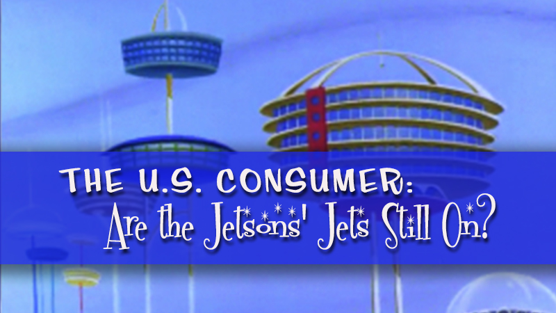 The U.S. Consumer: Are the Jetsons' Jets Still On?
